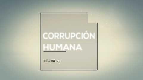 Millennium - Corrupción humana