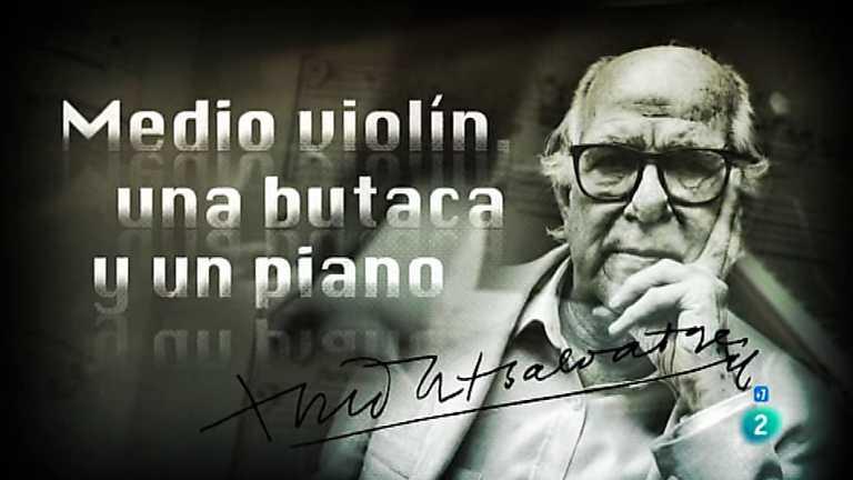 El documental - Medio violín, una butaca y un piano. Aniversario Xavier Montsalvatge