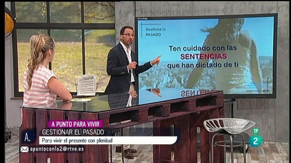 A punto con La 2 - A punto para vivir - Tomás Navarro - Gestionar el pasado para vivir el presente