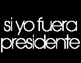 Si yo fuera presidente ...