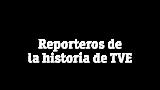 Reporteros de la historia de TVE