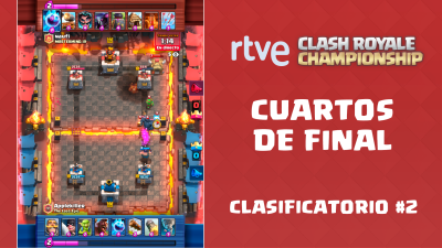 RTVE Clash Royale Championship. Clasificatorio #2 - Cuartos de final