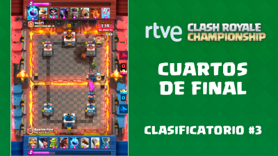 RTVE Clash Royale Championship. Clasificatorio #3 - Cuartos de final