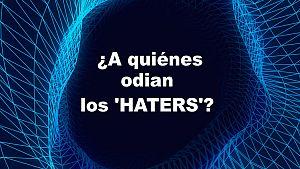 ¿A quiénes odian los 'HATERS' en la red?