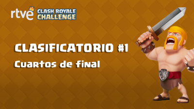 RTVE Clash Royale Challenge. Clasificatorio #1 - Cuartos de final