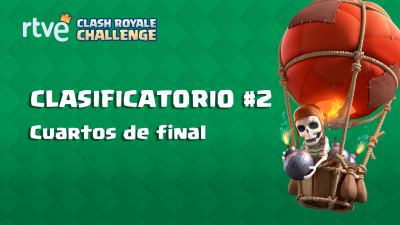 RTVE Clash Royale Challenge. Clasificatorio #2 - Cuartos de final