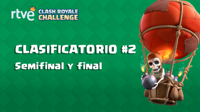 RTVE Clash Royale Challenge. Clasificatorio #2 - Semifinales y final