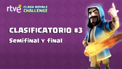 RTVE Clash Royale Challenge. Clasificatorio #3 - Semifinales y final