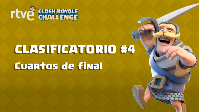 RTVE Clash Royale Challenge. Clasificatorio #4 - Cuartos de final