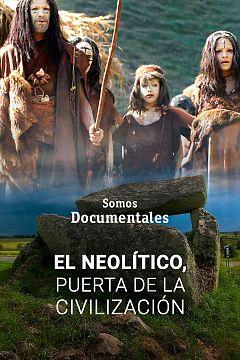 El Neolítico, puerta de la civilización. Episodio 1