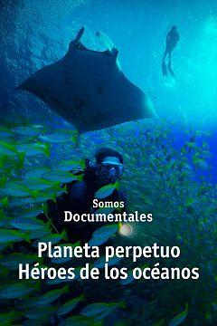 Planeta perpétuo. Héroes de los océanos