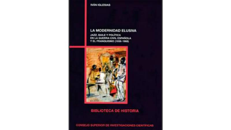 Libros para comprender - La modernidad elusiva: jazz, baile y política en la Guerra Civil española y el franquismo - 31/08/18 - Escuchar ahora