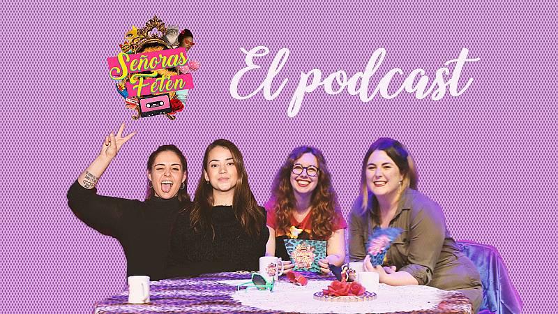 Señoras Fetén, el podcast - Escucha el tercer programa, con Júlia Creus y Andrea Compton