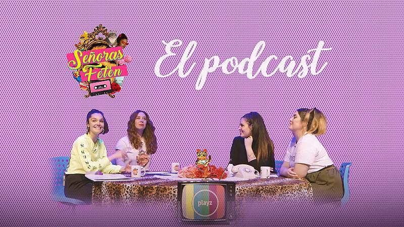 Señoras Fetén, el podcast - Escucha el programa con Ana Rujas