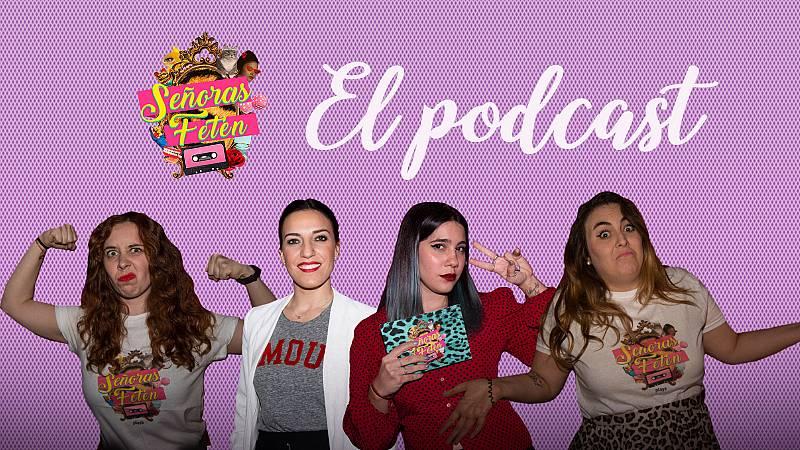 Señoras Fetén, el podcast - Escucha el programa 7, con Eli Pinedo