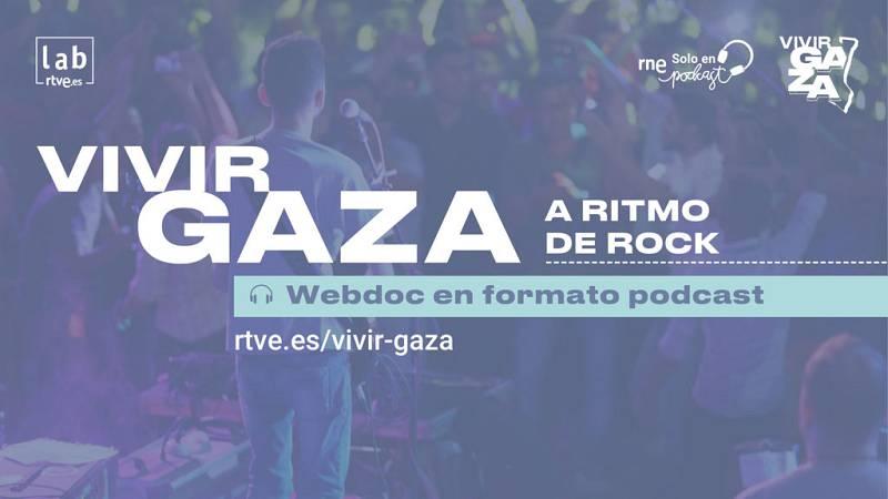 Vivir Gaza - Capítulo 2: A ritmo de rock - Escuchar ahora