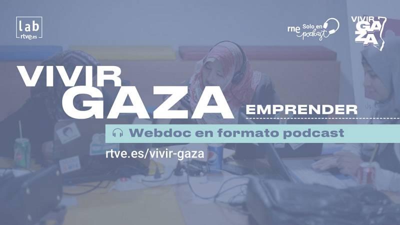 Vivir Gaza - Capítulo 4: Emprender - Escuchar ahora