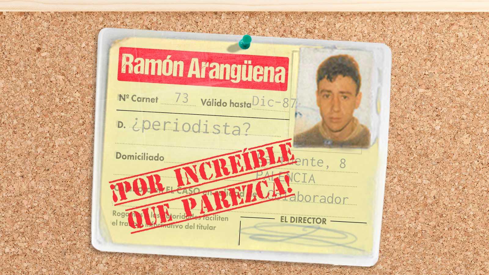Ramón Arangüena: ¡Por increíble que parezca! - Desde 'El Caso' a 'Lo + Plus', la loca carrera periodística del palentino - Escuchar audios