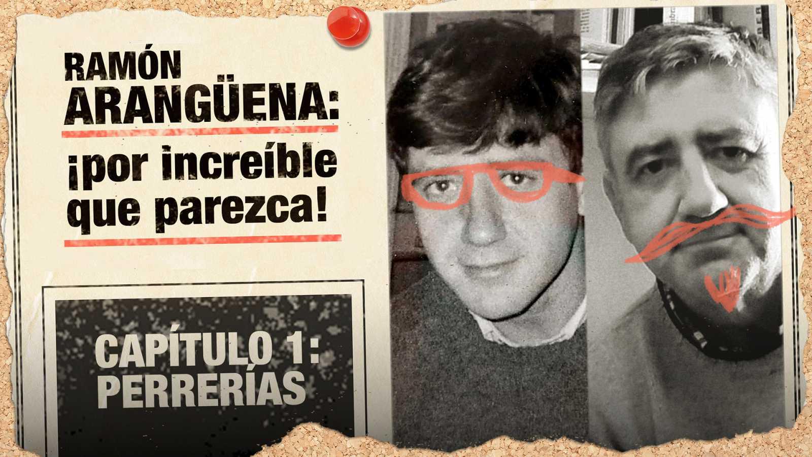 Ramón Arangüena: ¡Por increíble que parezca! - Capítulo 1: Perrerías - Escuchar ahora