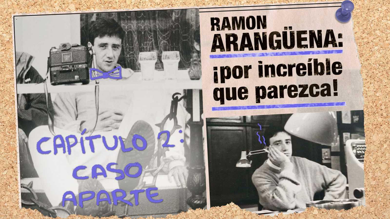 Ramón Arangüena: ¡Por increíble que parezca! - Capítulo 2: Caso aparte - Escuchar ahora
