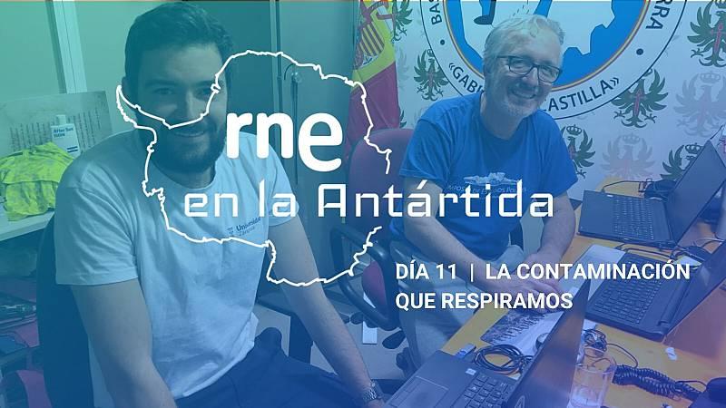 Las mañanas de RNE con Iñigo Alfonso - RNE en la Antártida | Día 11: La contaminación que respiramos - Escuchar ahora