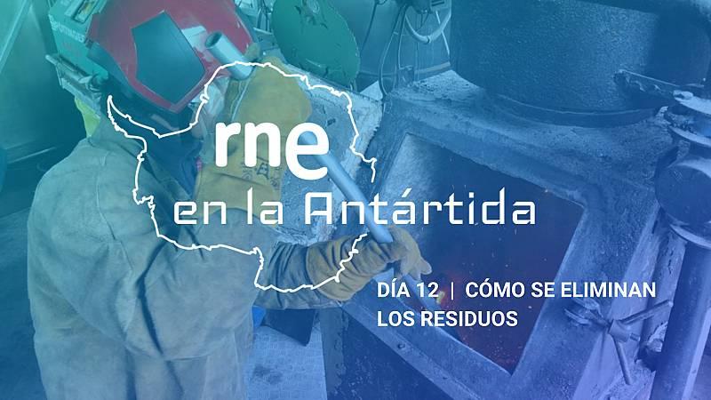 Las mañanas de RNE con Iñigo Alfonso - RNE en la Antártida | Día 12: Cómo eliminar los residuos