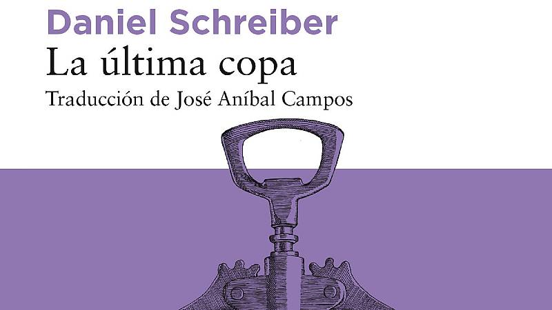 La libélula - La última copa (Daniel Schreiber, ed. Libros del Asteroide) - 02/06/20 - escuchar ahora