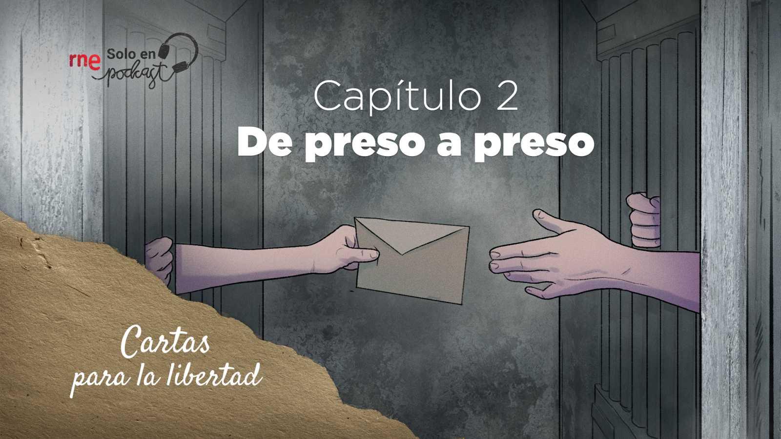 Cartas para la libertad - Capítulo 2: De preso a preso - Escuchar ahora