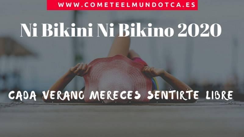 Cómete el mundo -  Tú eres la protagonista de la campaña Ni Bikini Ni Bikino - 28/06/20 - Escuchar ahora