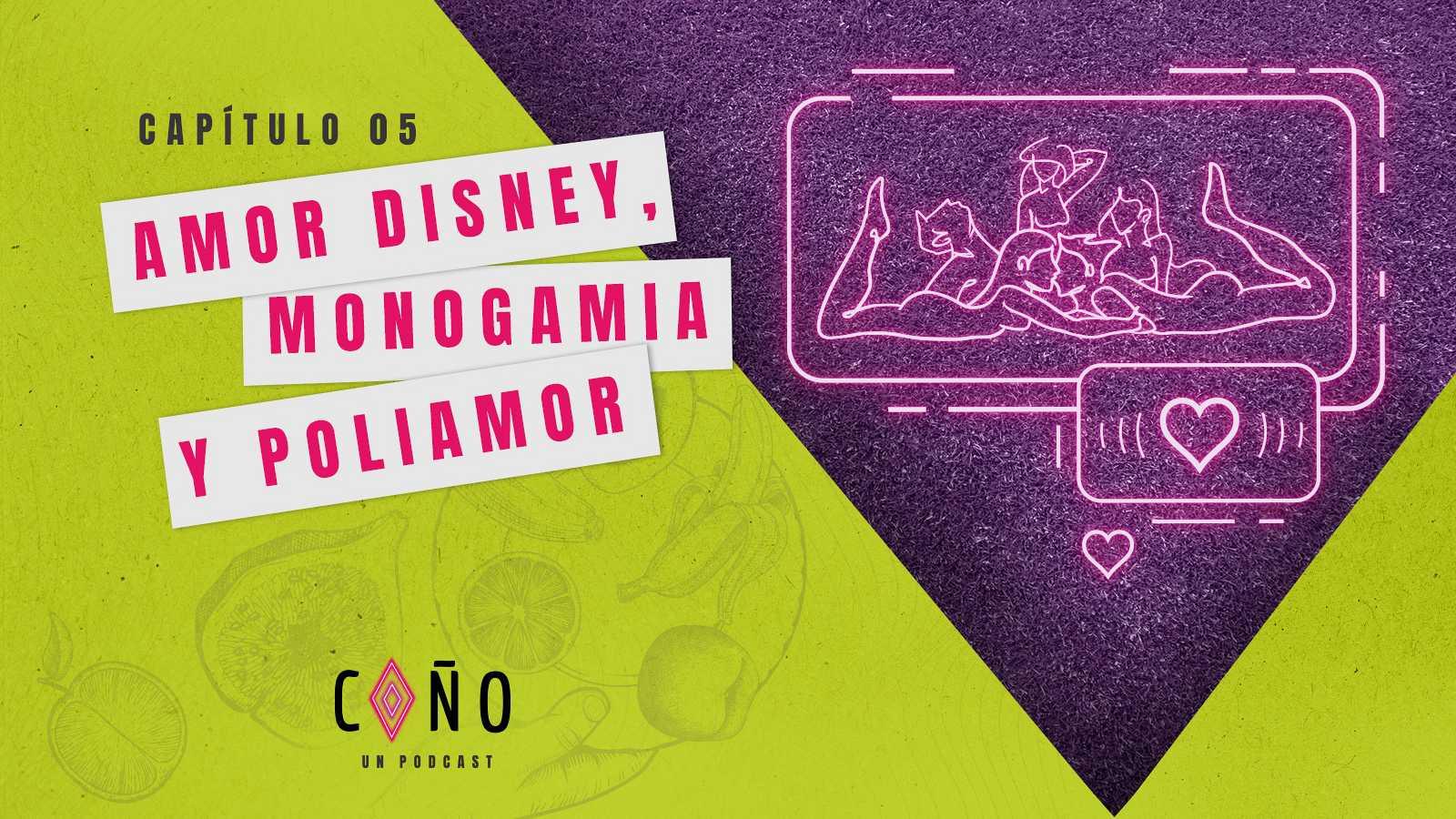 ¡Coño, un podcast!: Amor Disney, monogamia y poliamor - escuchar ahora