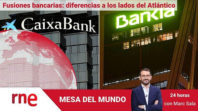 24 horas - Mesa del mundo: las fusiones bancarias a los dos lados del Atlántico - Escuchar ahora