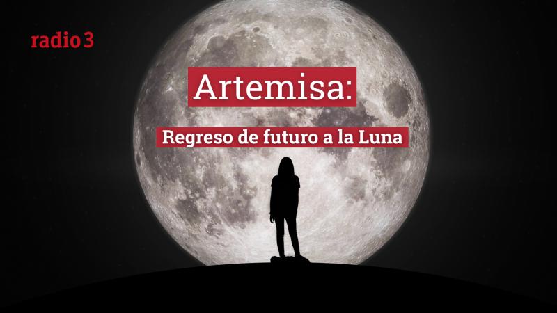 Raportajes - Artemisa: Regreso de futuro a la Luna - Escuchar ahora