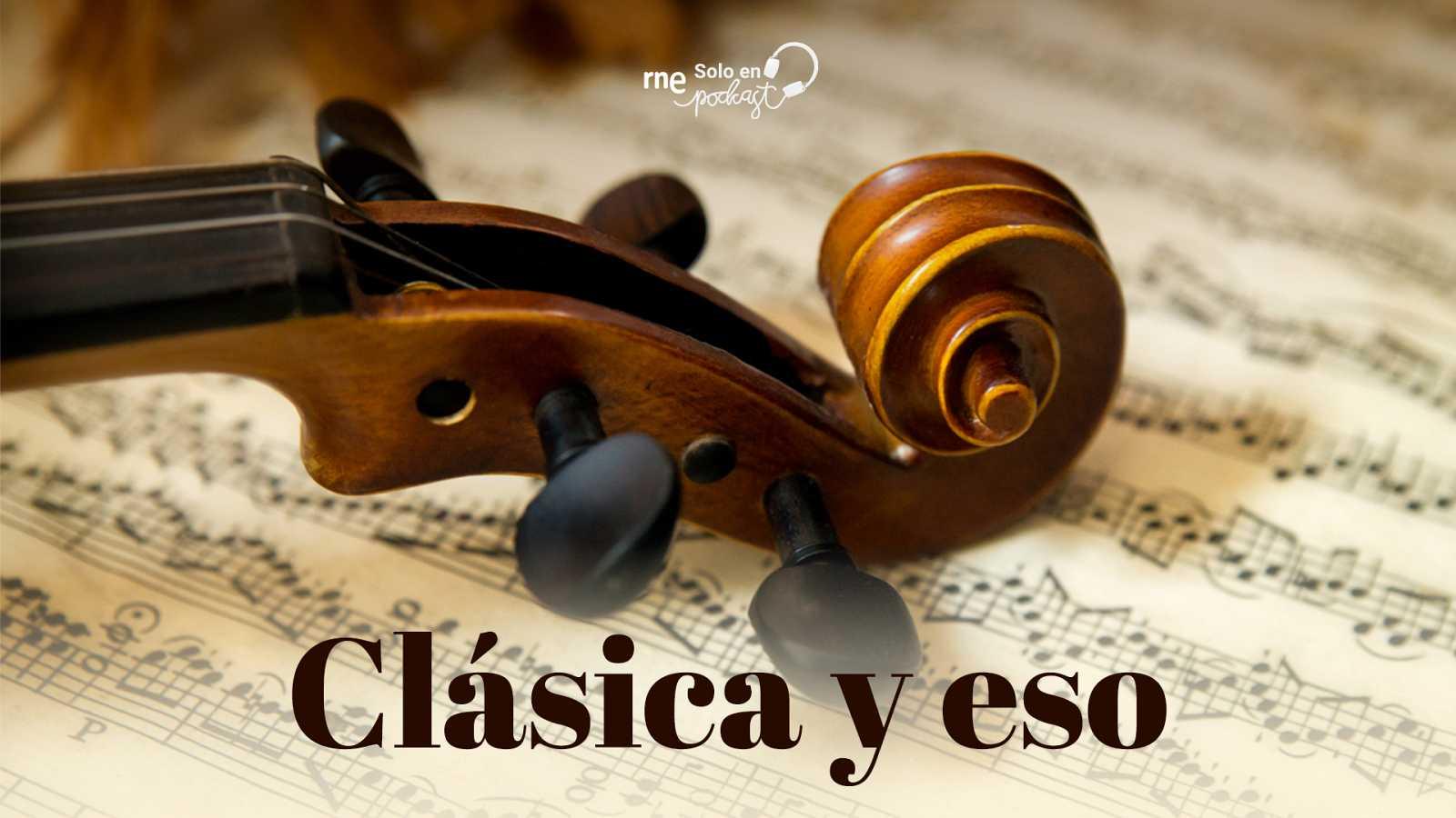 Las cuñas de RNE - 'Clásica y eso': aprende a escuchar la música clásica - Escuchar ahora