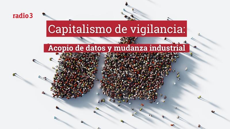 Raportajes - Capitalismo de vigilancia: acopio de datos y mudanza industrial - Escuchar ahora