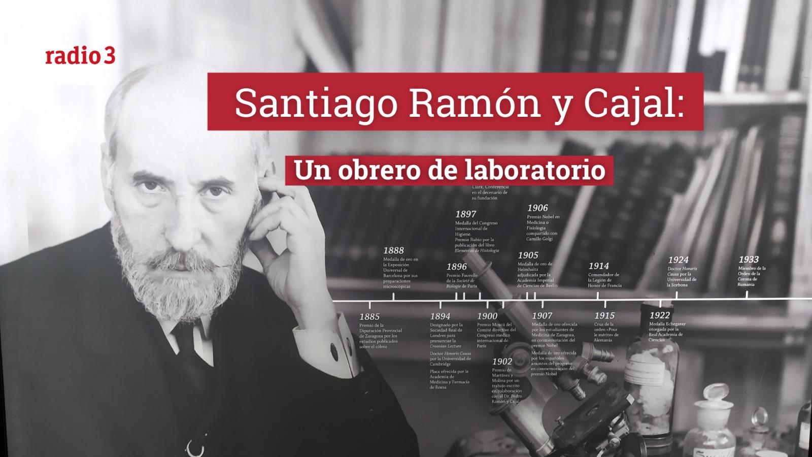 Raportajes - Ramón y Cajal: el obrero de laboratorio - Escuchar ahora