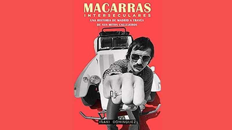 24 horas - Los macarras de Madrid en los siglos XX y XXI - Escuchar ahora