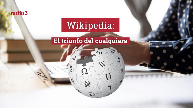 Raportajes - Wikipedia: el triunfo del cualquiera - Escuchar ahora