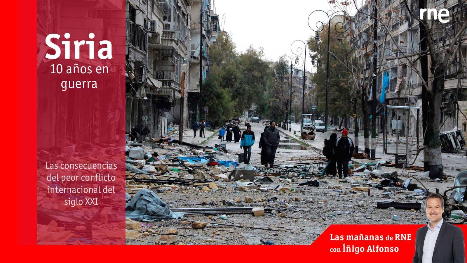 Las mañanas de RNE con Íñigo Alfonso - Siria, 10 años en guerra | Las consecuencias del peor conflicto internacional del s.XXI - Escuchar ahora