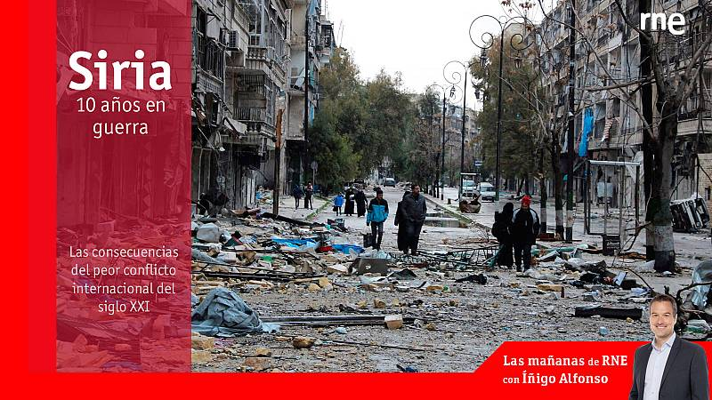 Las mañanas de RNE con Íñigo Alfonso - Siria, 10 años en guerra   Las consecuencias del peor conflicto internacional del s.XXI - Escuchar ahora