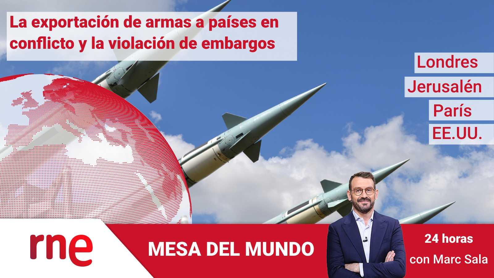 24 horas - Mesa del mundo: la exportación de armas a países en conflicto - Escuchar ahora