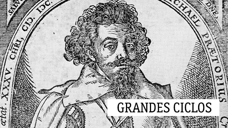 Grandes ciclos - M. Praetorius (IV): Hablar con la armonía - 09/04/21 - escuchar ahora
