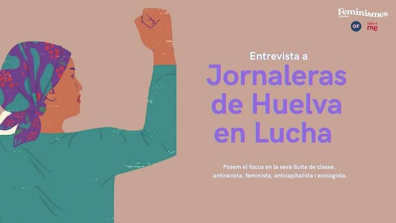 Feminismes a Ràdio 4 - Jornaleras de Huelva en Lucha