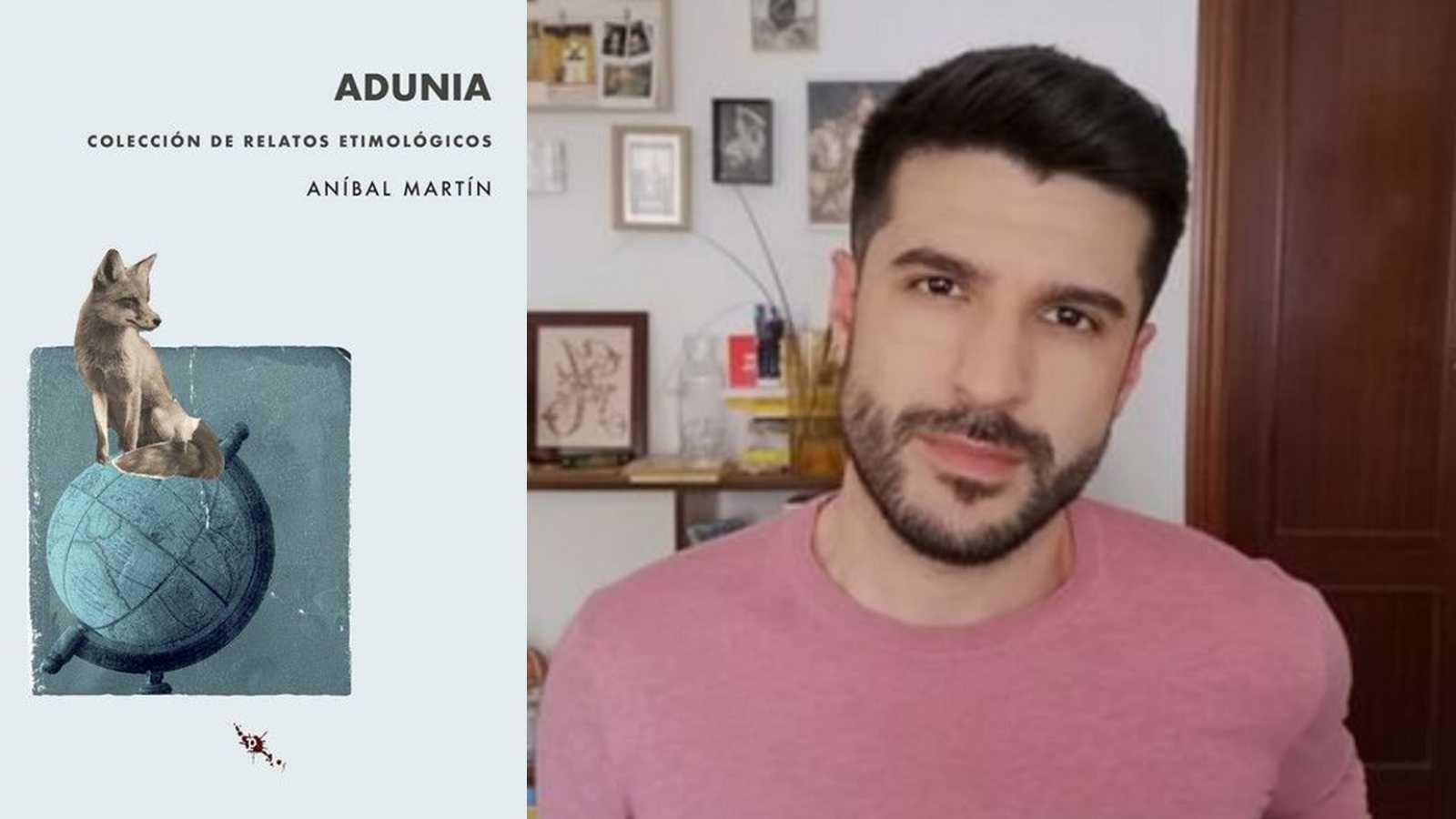 Un idioma sin fronteras - 'Adunia. Colección de relatos etimológicos', de Aníbal Martín - 24/04/21 - escuchar ahora