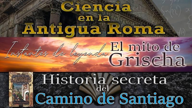 Una noche en el laberinto - #33 La ciencia en la Antigua Roma, la leyenda de Grischa, Historia secreta del Camino de Santiago -