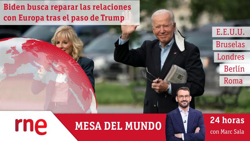 24 horas - Mesa del mundo: Biden buscar reparar las relaciones con Europa tras la era Trump - Escuchar ahora