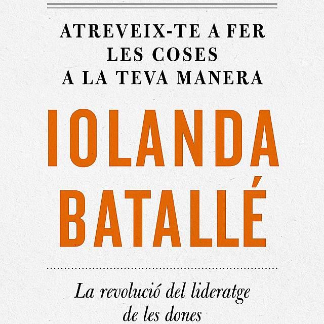 Iolanda Batallé. Fer les coses a la teva manera