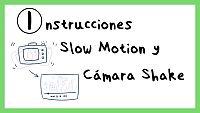 Instrucciones Slow Motion y Cámara Shake
