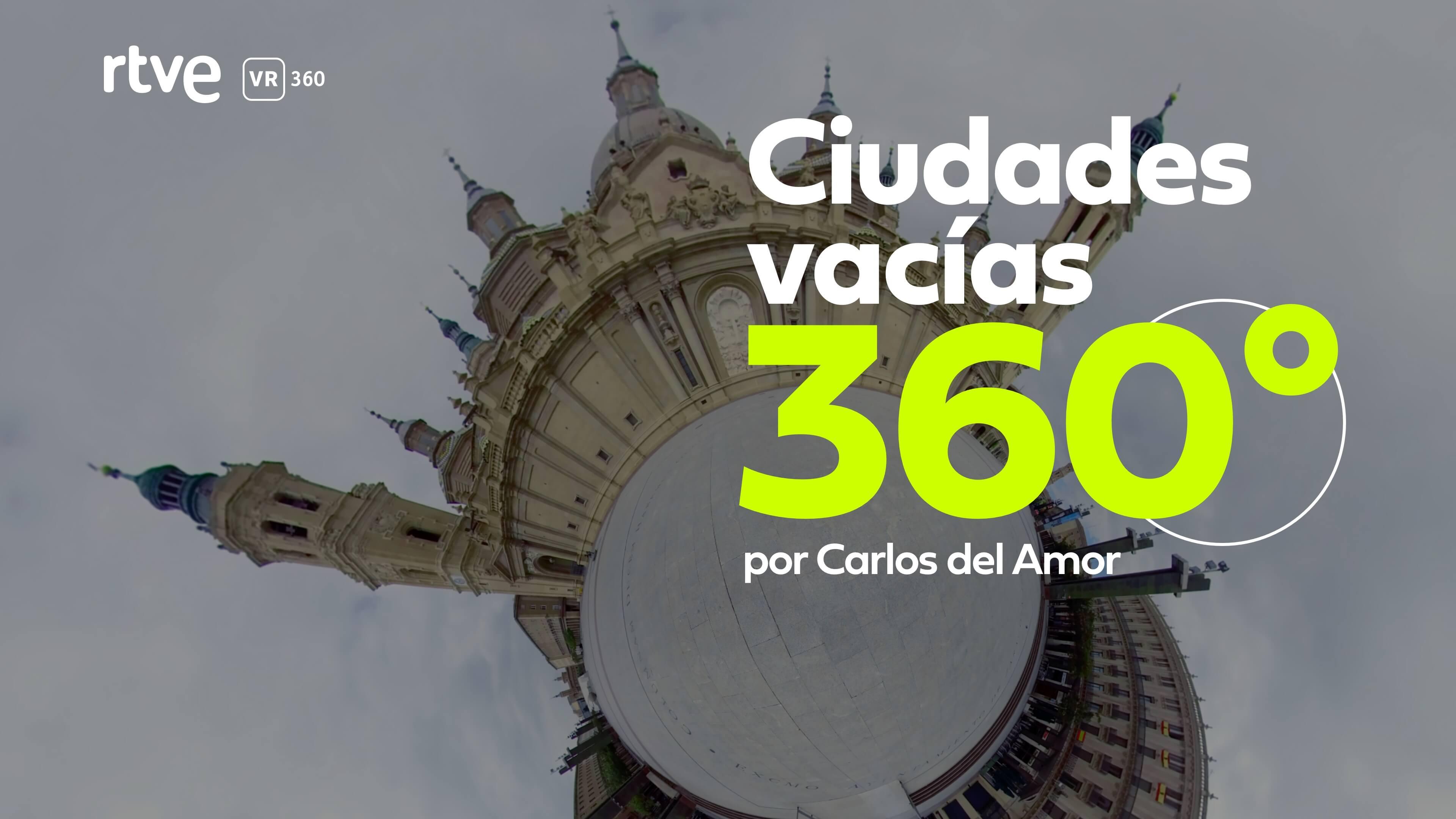 'Ciudades Vacías por el Coronavirus en 360º', por Carlos del Amor