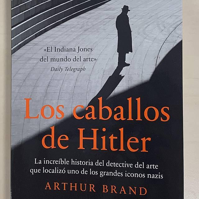 'Los caballos de Hitler' La nueva novela de Arthur Brand