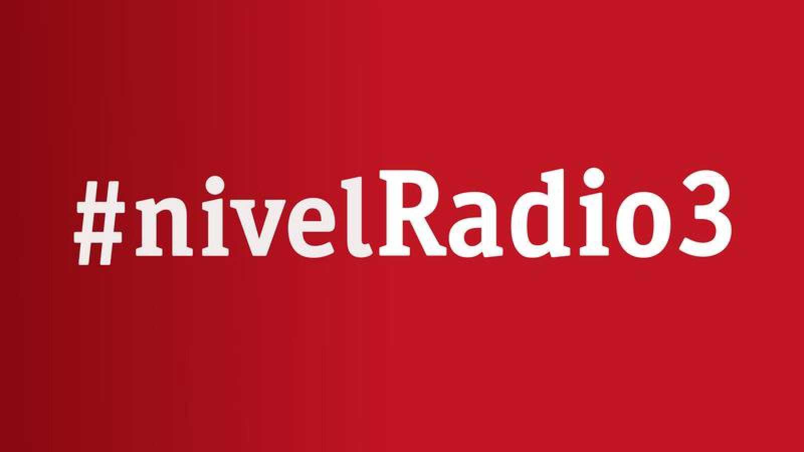 Nivel Radio 3: toda la cultura, toda la música, nunca la misma canción